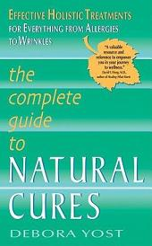 The Complete Guide to Natural Cures: Effective Holistic Treatments for Everything from Allergies to Wrinkles