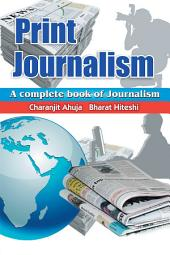 Print Journalism: A Complete Book of Journalism