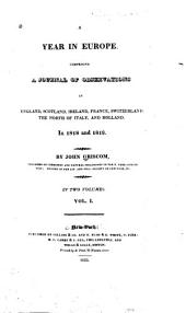 A Year in Europe: Comprising a Journal of Observations in England, Scotland, Ireland, France, Switzerland, the North of Italy, and Holland. In 1818 and 1819, Volume 1