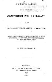 """An Explanation of a Mode of Constructing Railways on the """"continuous-bearing"""" Principle: Volume 47"""