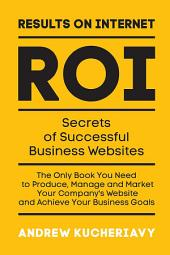 Results On Internet (ROI): Secrets of Successful Business Websites