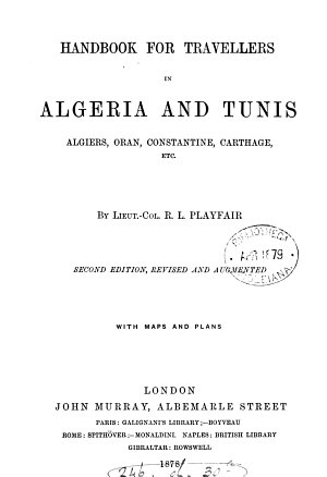 A handbook for travellers in Algeria  and Tunis   by sir R L  Playfair PDF