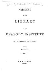 Catalogue of the Library of the Peabody Institute of the City of Baltimore: Volume 1