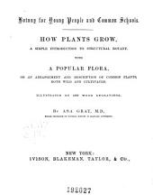 Botany for young people and common schools: how plants grow ; a simple introduction to structural botany : with a popular flora, or an arrangement and description of common plants both wild and cultivated : illustrated by 500 wood engravings