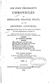 Sir John Froissart's Chronicles of England, France, Spain, and the Adjoining Countries: From the Latter Part of the Reign of Edward II. to the Coronation of Henry IV, Volume 1