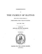 Correspondence of the Family of Hatton: Being Chiefly Letters Addressed to Christopher, First Viscount Hatton, 1601-1704, Part 1