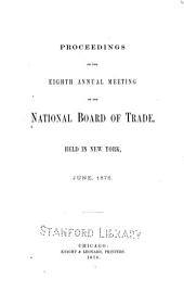 Proceedings of the ... Annual Meeting of the National Board of Trade: Volume 8, Part 1876