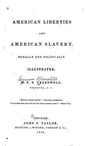 American Liberties and American Slavery: Morally and Politically Illustrated