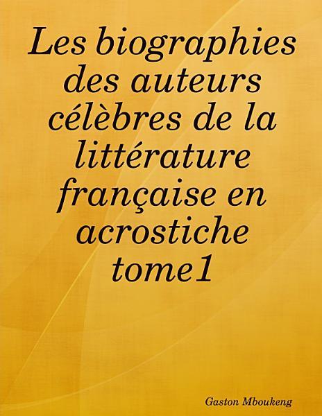 Download Les biographies des auteurs c  l  bres de la litt  rature fran  aise en acrostiche tome1 Book