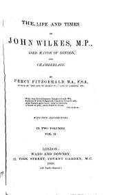 The Life and Times of John Wilkes, M. P., Lord Mayor of London, and Chamberlain: Volume 2