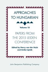 Approaches to Hungarian: Volume 15: Papers from the 2015 Leiden Conference