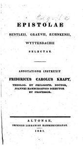 Epistolae Bentleii, Graevii, Ruhnkenii, Wyttenbachii selectae. Annotatione instruxit Fridericus Carolus Kraft