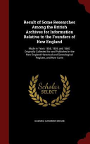 Result of Some Researches Among the British Archives for Information Relative to the Founders of New England PDF