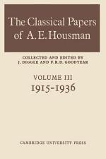 The Classical Papers of A. E. Housman: Volume 3, 1915-1936
