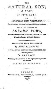 The Natural Son; a play in five acts. Being the original of Lovers'Vows ... Translated from the German by A. Plumptre, etc