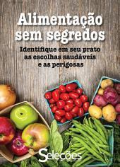 Alimentação sem segredos: Identifique em seu prato as escolhas saudáveis e as perigosas