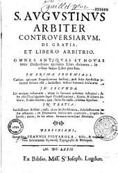 S. Aur. Augustini,... Arbiter contro versiarum de gratia et libero arbitrio