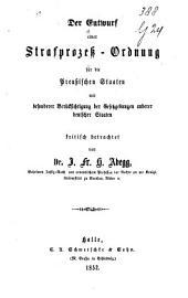 Der Entwurf einer Strafprozess-Ordnung für die Preussischen Staaten mit besonderer Berücksichtiging der Gesetzgebungen anderer Deutscher Staaten kritisch betrachtet