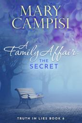 A Family Affair: The Secret: Truth in Lies, Book 8