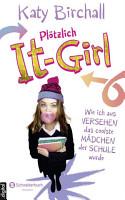 Pl  tzlich It Girl   Wie ich aus Versehen das coolste M  dchen der Schule wurde PDF