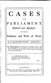Cases in Parliament Resolved and Adjudged: Upon Petitions, and Writs of Error. [1694-1698]