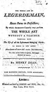The Whole Art of Legerdemain; Or, Hocus Pocus in Perfection ... To which is Now Added, Abundance of New and Rare Inventions ... The Ninth Edition, with Large Additions and Amendments