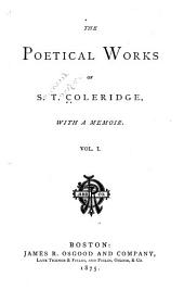 The Poetical Works of S.T. Coleridge: With a Memoir ...