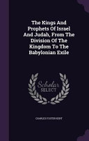 The Kings and Prophets of Israel and Judah, from the Division of the Kingdom to the Babylonian Exile