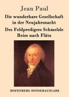 Die wunderbare Gesellschaft in der Neujahrsnacht   Des Feldpredigers Schmelzle Reise nach Fl  tz PDF