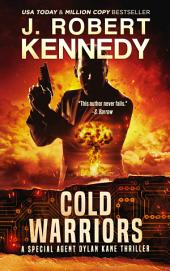 Cold Warriors: A Special Agent Dylan Kane Thriller, Book #3