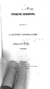 Twelve sermons preached to a country congregation [by A.R.C. Dallas].