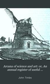 Arcana of Science and Art: Or, An Annual Register of Useful Inventions and Improvements, Discoveries and New Facts, in Mechanics, Chemistry, Natural History, and Social Economy