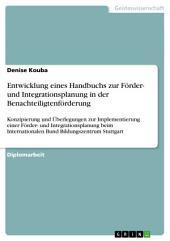 Entwicklung eines Handbuchs zur Förder- und Integrationsplanung in der Benachteiligtenförderung: Konzipierung und Überlegungen zur Implementierung einer Förder- und Integrationsplanung beim Internationalen Bund Bildungszentrum Stuttgart