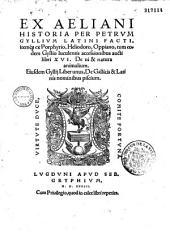 Ex Aeliani historia... itemque ex Porphyrio, Heliodoro, Oppiano... libri XVII de vi et natura animalium. Ejusdem liber unus de gallicis et latinis nominibus piscium