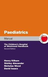 Paediatrics Manual The Children's Hospital at Westmead Handbook, 2nd Edition