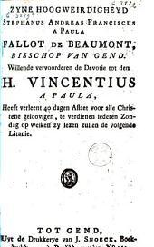 Zyne hoogweirdigheyd Stephanus... Fallot de Beaumont, bisschop van Gent, willende vervoorderen de devotie tot den H. Vincentius a Paula, heeft verleent 40 dagen aflaet ....
