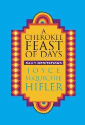 A Cherokee Feast of Days: Daily Meditations, Volume 1