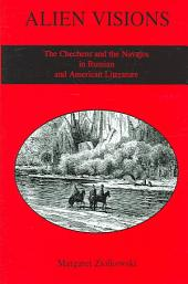 Alien Visions: The Chechens and the Navajos in Russian and American Literature