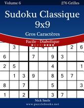 Sudoku Classique 9x9 Gros Caractères - Facile à Diabolique - Volume 6 - 276 Grilles