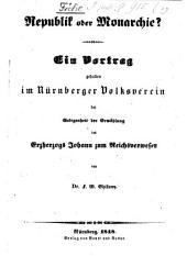 Republik oder Monarchie?: ein Vortrag gehalten im Nürnberger Volksverein bei Gelegenheit der Erwählung des Erzherzogs Johann zum Reichsverweser