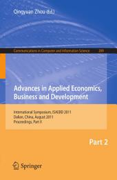 Advances in Applied Economics, Business and Development: International Symposium, ISAEBD 2011, Dalian, China, August 6-7, 2011, Proceedings, Part 2
