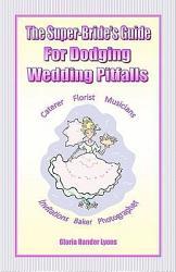 The Super Bride S Guide For Dodging Wedding Pitfalls Book PDF