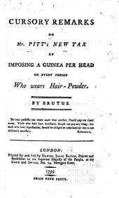 Cursory remarks on Mr. Pitt's new tax of imposing a guinea per head on every person who wears hair-powder