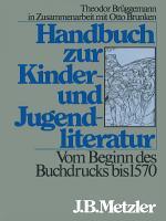 Handbuch zur Kinder  und Jugendliteratur  Vom Beginn des Buchdrucks bis 1570 PDF