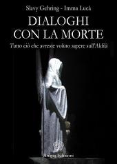 Dialoghi con la Morte: Tutto ciò che avreste voluto sapere sull'Aldilà