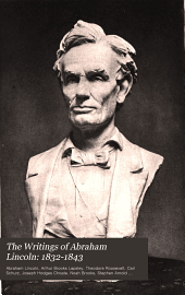 The Writings of Abraham Lincoln: 1832-1843