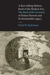 A Best-Selling Hebrew Book of the Modern Era: The Book of the Covenant of Pinhas Hurwitz and Its Remarkable Legacy