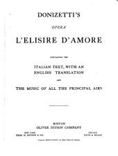 Donizetti's opera L'elisire d'amore: containing the Italian text, with an English translation and the music of all the principal airs