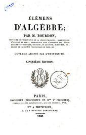 Elemens d'algebre, par M. Bourdon, chevalier de l'Ordre royal de la Legion-d'Honneur, Inspecteur de l'Academie de Paris, ... Ouvrage adopte par l'universite