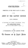 Cruelties committed on the West Coast of Africa by an agent of the Baptist Mission  A  Saker  and others  A letter to J  Cropper by A  I  With a prospectus of his larger work on the Cameroons and the Baptist Mission PDF